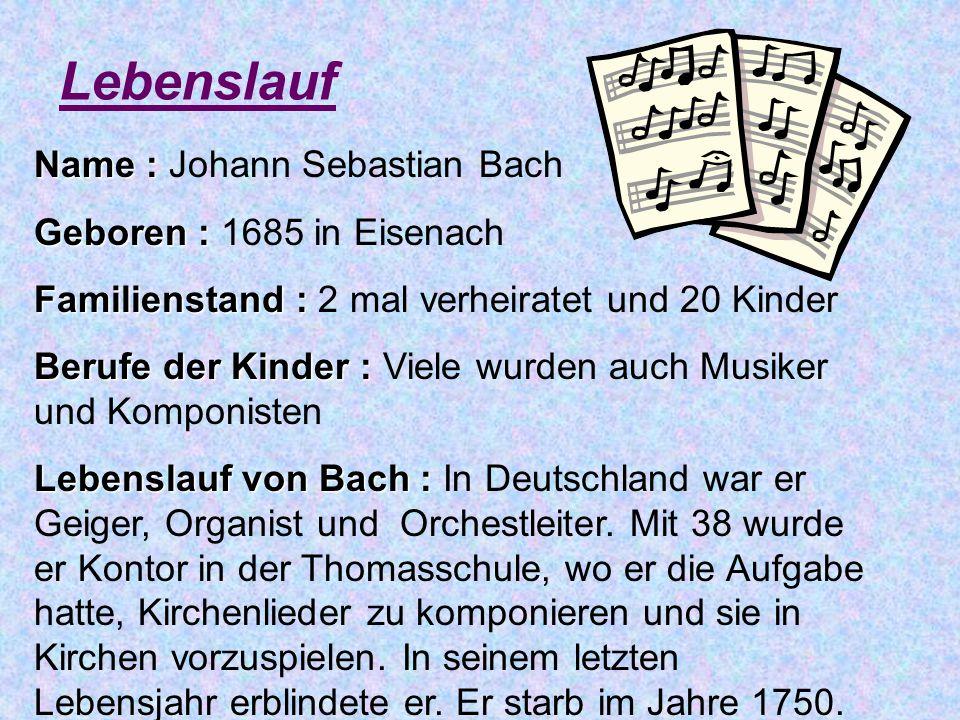Lebenslauf Name : Name : Johann Sebastian Bach Geboren : Geboren : 1685 in Eisenach Familienstand : Familienstand : 2 mal verheiratet und 20 Kinder Berufe der Kinder : Berufe der Kinder : Viele wurden auch Musiker und Komponisten Lebenslauf von Bach : Lebenslauf von Bach : In Deutschland war er Geiger, Organist und Orchestleiter.