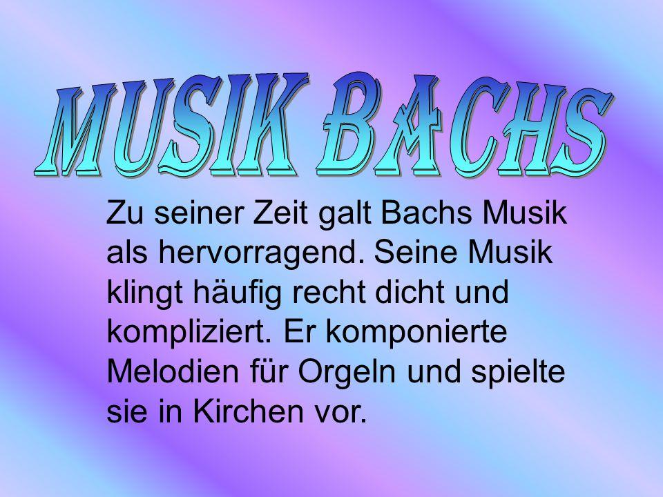 Zu seiner Zeit galt Bachs Musik als hervorragend.