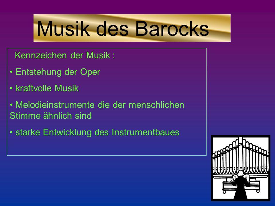 Musik des Barocks Kennzeichen der Musik : Entstehung der Oper kraftvolle Musik Melodieinstrumente die der menschlichen Stimme ähnlich sind starke Entwicklung des Instrumentbaues