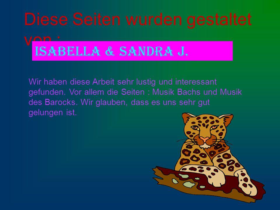 Diese Seiten wurden gestaltet von : Isabella & Sandra J.