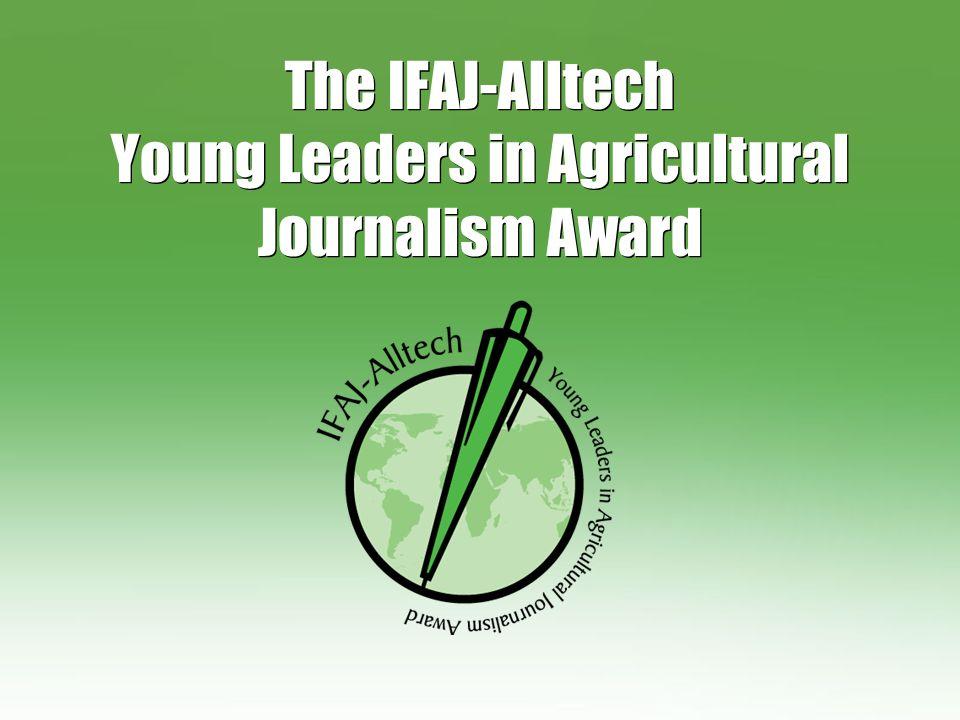 Der Award ●Fördert des Führungspotenzial junger IFAJ Mitglieder ●Unterstützt den weltweiten Fortschritt von Agrarjournalismus und -kommunikation ●Teilnahme am IFAJ Kongress ●Dotiert mit 1.000€ pro Gewinner ●Verleihung von 10 Awards pro Jahr