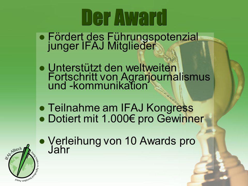 Der Award ●Fördert des Führungspotenzial junger IFAJ Mitglieder ●Unterstützt den weltweiten Fortschritt von Agrarjournalismus und -kommunikation ●Teil
