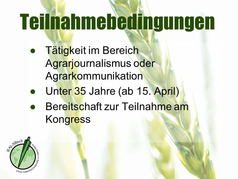 Teilnahmebedingungen ●Tätigkeit im Bereich Agrarjournalismus oder Agrarkommunikation ●Unter 35 Jahre (ab 15. April) ●Bereitschaft zur Teilnahme am Kon