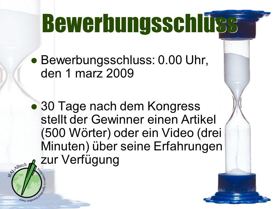 Bewerbungsschluss ●Bewerbungsschluss: 0.00 Uhr, den 1 marz 2009 ●30 Tage nach dem Kongress stellt der Gewinner einen Artikel (500 Wörter) oder ein Vid