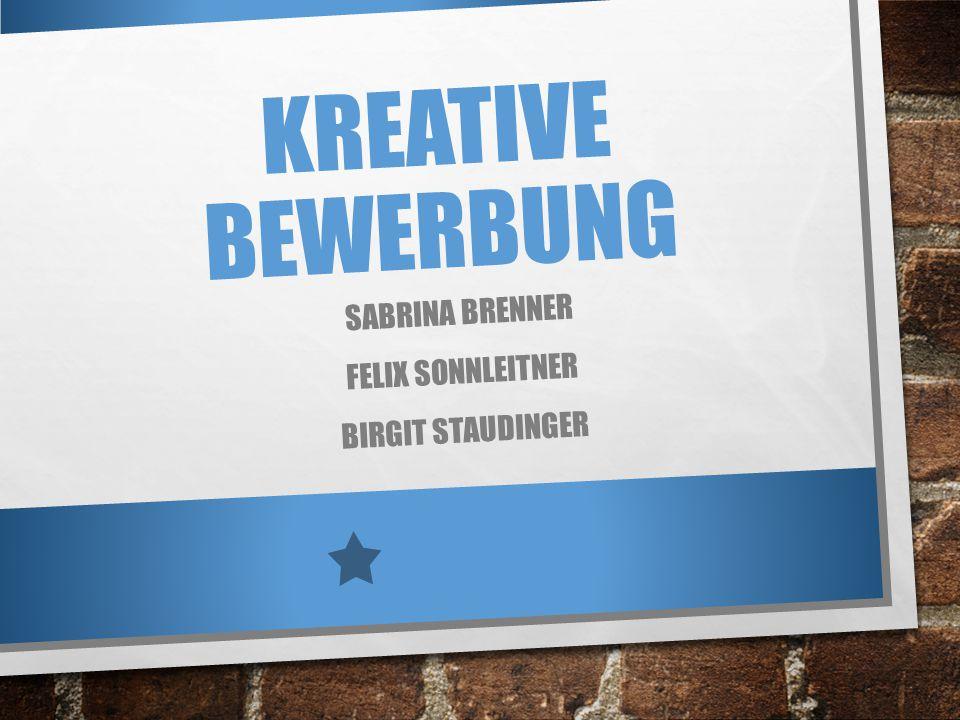 KREATIVE BEWERBUNG SABRINA BRENNER FELIX SONNLEITNER BIRGIT STAUDINGER