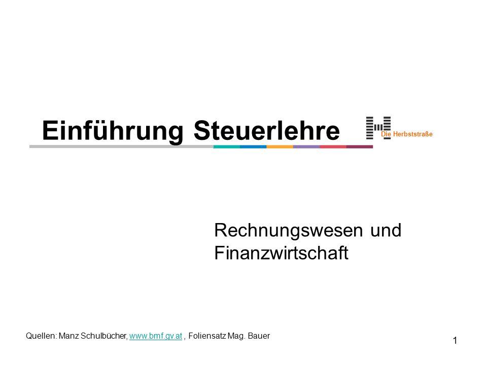 Die Herbststraße 1 Einführung Steuerlehre Rechnungswesen und Finanzwirtschaft Quellen: Manz Schulbücher, www.bmf.gv.at, Foliensatz Mag. Bauerwww.bmf.g