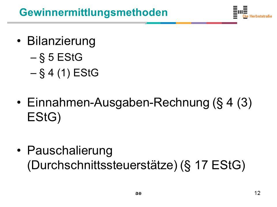Die Herbststraße ae12 Gewinnermittlungsmethoden Bilanzierung –§ 5 EStG –§ 4 (1) EStG Einnahmen-Ausgaben-Rechnung (§ 4 (3) EStG) Pauschalierung (Durchs
