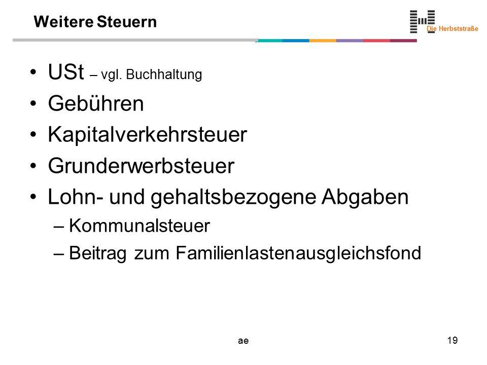 Die Herbststraße ae19 Weitere Steuern USt – vgl. Buchhaltung Gebühren Kapitalverkehrsteuer Grunderwerbsteuer Lohn- und gehaltsbezogene Abgaben –Kommun