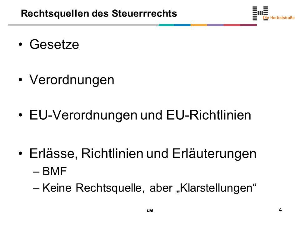 Die Herbststraße ae5 Gliederung der Steuern nach … Empfänger der Steuern Art der Einhebung Abhängigkeit der persönlichen Verhältnisse des Abgabenpflichtigen Steuerbemessung Wirtschaftlicher Anknüpfung Verbuchung