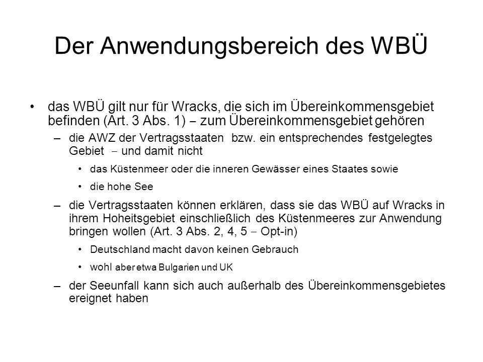 Der Anwendungsbereich des WBÜ das WBÜ gilt nur für Wracks, die sich im Übereinkommensgebiet befinden (Art.