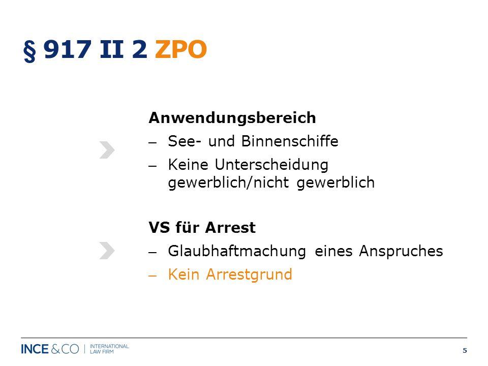 5 § 917 II 2 ZPO Anwendungsbereich – See- und Binnenschiffe – Keine Unterscheidung gewerblich/nicht gewerblich VS für Arrest – Glaubhaftmachung eines
