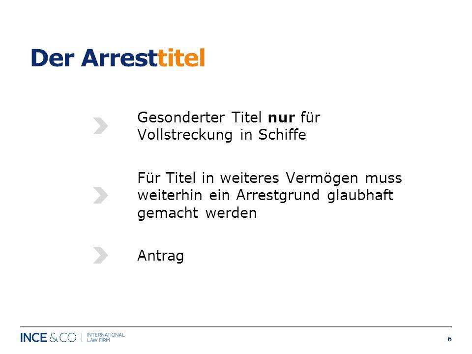 6 Der Arresttitel Gesonderter Titel nur für Vollstreckung in Schiffe Für Titel in weiteres Vermögen muss weiterhin ein Arrestgrund glaubhaft gemacht w