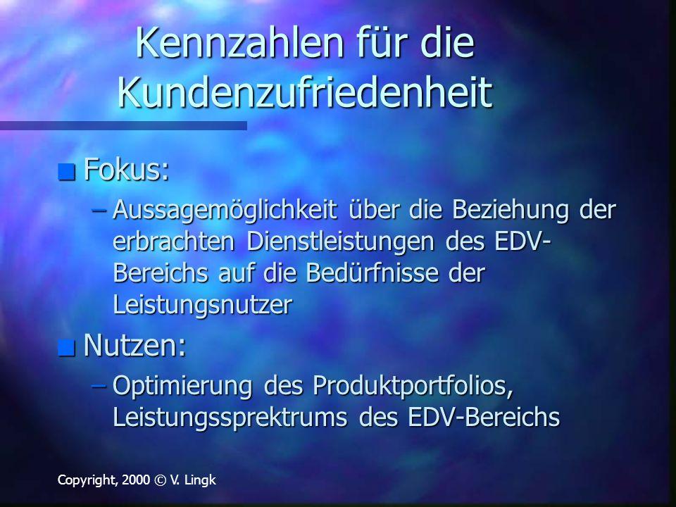 Copyright, 2000 © V. Lingk Kennzahlen für die Kundenzufriedenheit n Fokus: –Aussagemöglichkeit über die Beziehung der erbrachten Dienstleistungen des