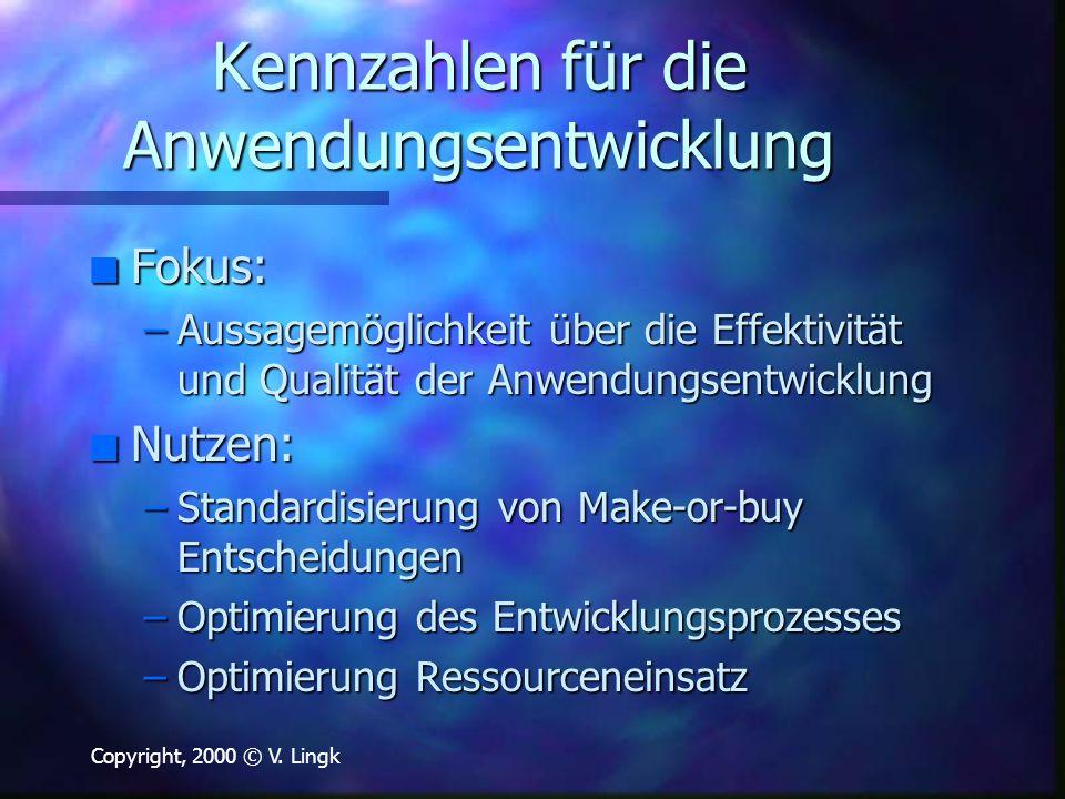 Copyright, 2000 © V. Lingk Kennzahlen für die Anwendungsentwicklung n Fokus: –Aussagemöglichkeit über die Effektivität und Qualität der Anwendungsentw