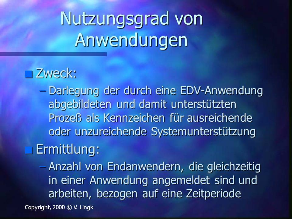 Copyright, 2000 © V. Lingk Nutzungsgrad von Anwendungen n Zweck: –Darlegung der durch eine EDV-Anwendung abgebildeten und damit unterstützten Prozeß a