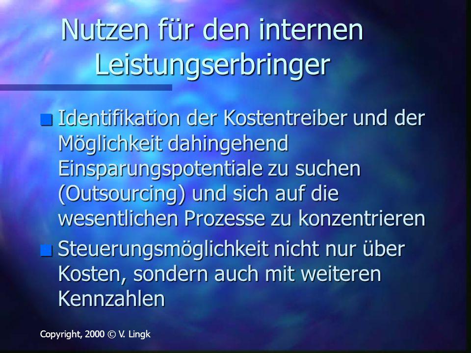 Copyright, 2000 © V. Lingk Nutzen für den internen Leistungserbringer n Identifikation der Kostentreiber und der Möglichkeit dahingehend Einsparungspo