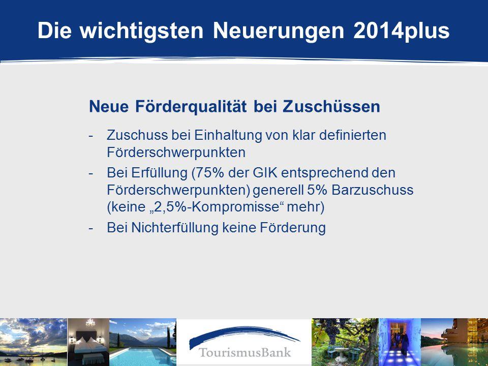 """Die wichtigsten Neuerungen 2014plus Neue Förderqualität bei Zuschüssen -Zuschuss bei Einhaltung von klar definierten Förderschwerpunkten -Bei Erfüllung (75% der GIK entsprechend den Förderschwerpunkten) generell 5% Barzuschuss (keine """"2,5%-Kompromisse mehr) -Bei Nichterfüllung keine Förderung"""