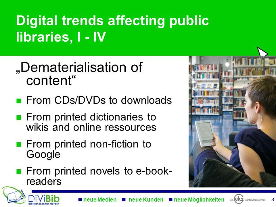neue Medien neue Kunden neue Möglichkeiten 4 04.04.2015 neue Medien neue Kunden neue Möglichkeiten 4 04.04.2015 Digital trends affecting public libraries, V The Internet has become ubiquitous
