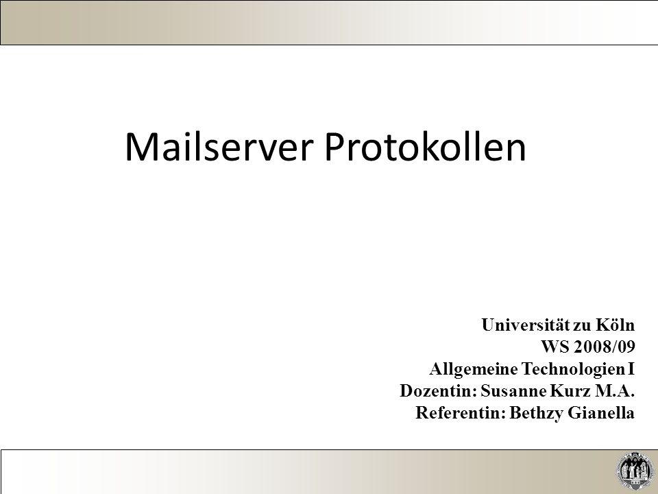 Mailserver Protokollen Universität zu Köln WS 2008/09 Allgemeine Technologien I Dozentin: Susanne Kurz M.A.