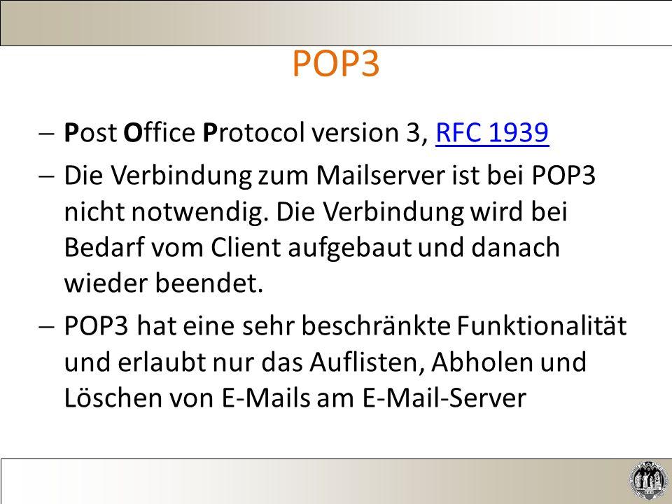 POP3  Post Office Protocol version 3, RFC 1939RFC 1939  Die Verbindung zum Mailserver ist bei POP3 nicht notwendig.