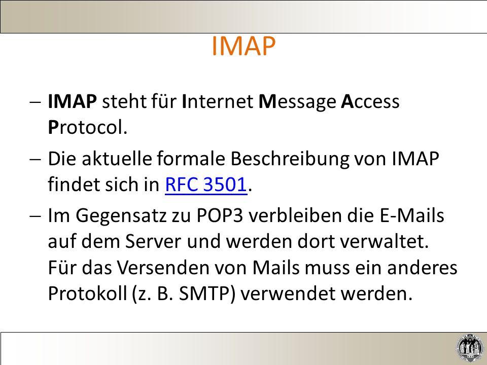 IMAP  IMAP steht für Internet Message Access Protocol.