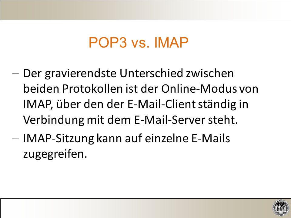  Der gravierendste Unterschied zwischen beiden Protokollen ist der Online-Modus von IMAP, über den der E-Mail-Client ständig in Verbindung mit dem E-Mail-Server steht.