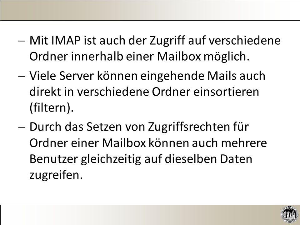  Mit IMAP ist auch der Zugriff auf verschiedene Ordner innerhalb einer Mailbox möglich.