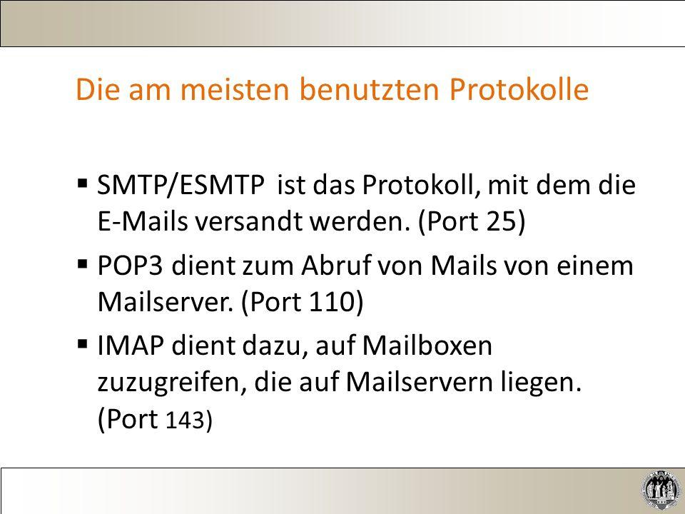Die am meisten benutzten Protokolle  SMTP/ESMTP ist das Protokoll, mit dem die E-Mails versandt werden.