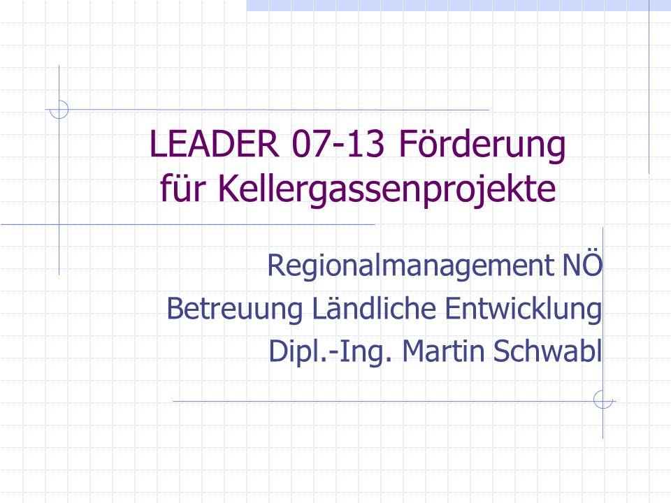 LEADER 07-13 Förderung für Kellergassenprojekte Regionalmanagement NÖ Betreuung Ländliche Entwicklung Dipl.-Ing.