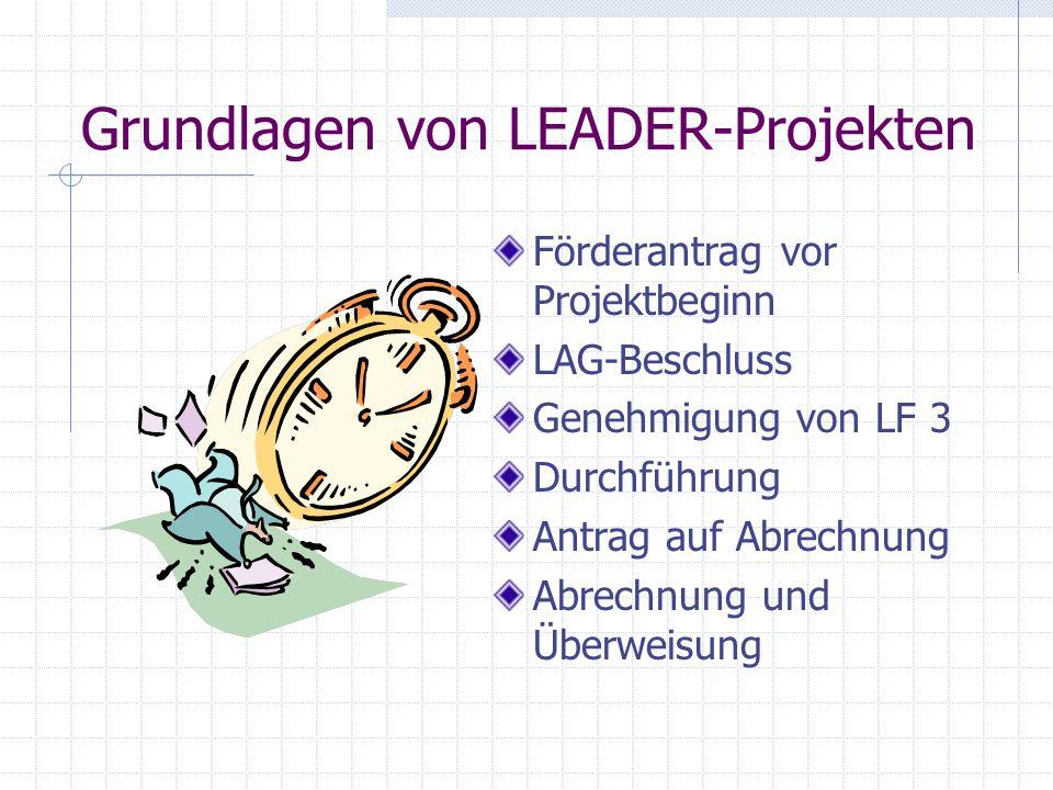 Grundlagen von LEADER-Projekten Förderantrag vor Projektbeginn LAG-Beschluss Genehmigung von LF 3 Durchführung Antrag auf Abrechnung Abrechnung und Überweisung