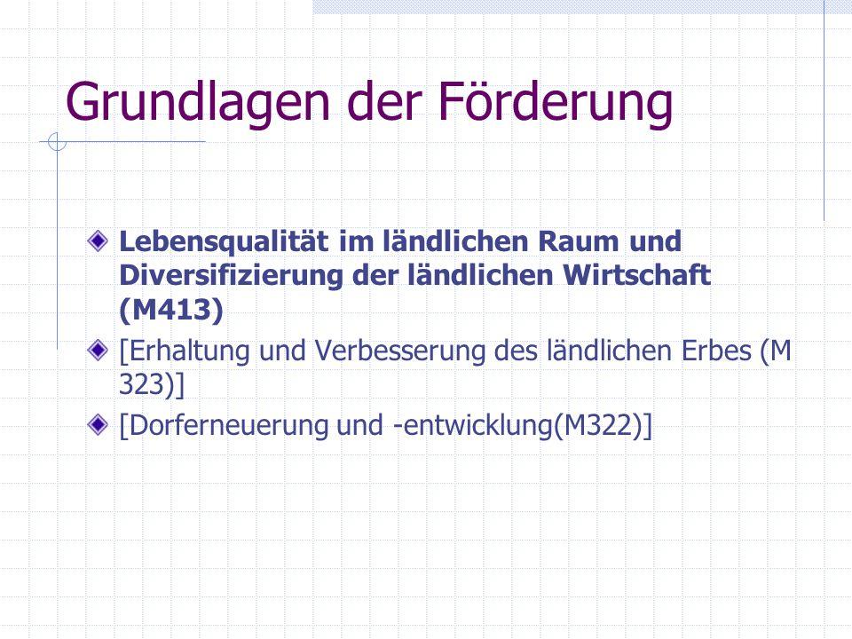 Grundlagen der Förderung Lebensqualität im ländlichen Raum und Diversifizierung der ländlichen Wirtschaft (M413) [Erhaltung und Verbesserung des ländlichen Erbes (M 323)] [Dorferneuerung und -entwicklung(M322)]