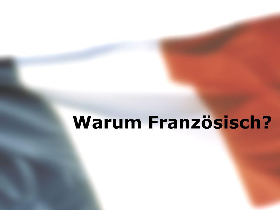 Französisch weil...... es als 2. Fremdsprache für das Abitur anerkannt wird. 12 ABI 2015