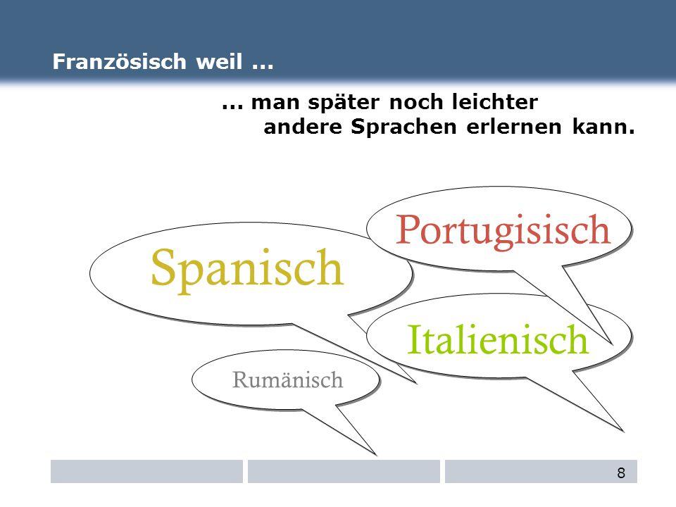 Portugisisch Französisch weil...... man später noch leichter andere Sprachen erlernen kann.