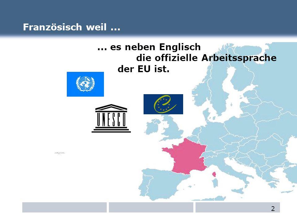 Französisch weil...... es neben Englisch die offizielle Arbeitssprache der EU ist. 2