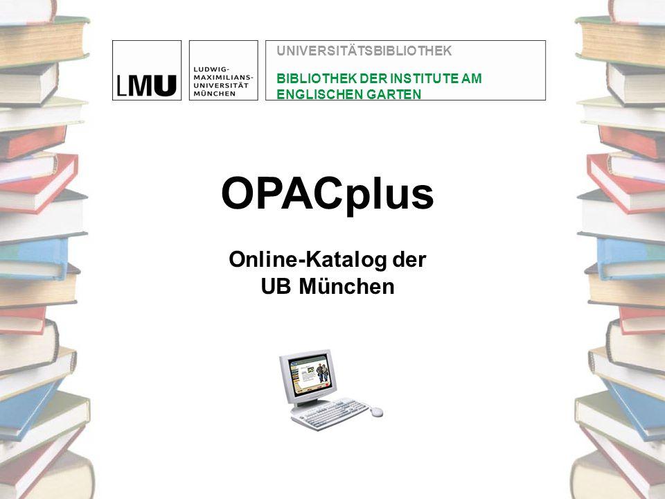 OPACplus Online-Katalog der UB München UNIVERSITÄTSBIBLIOTHEK BIBLIOTHEK DER INSTITUTE AM ENGLISCHEN GARTEN