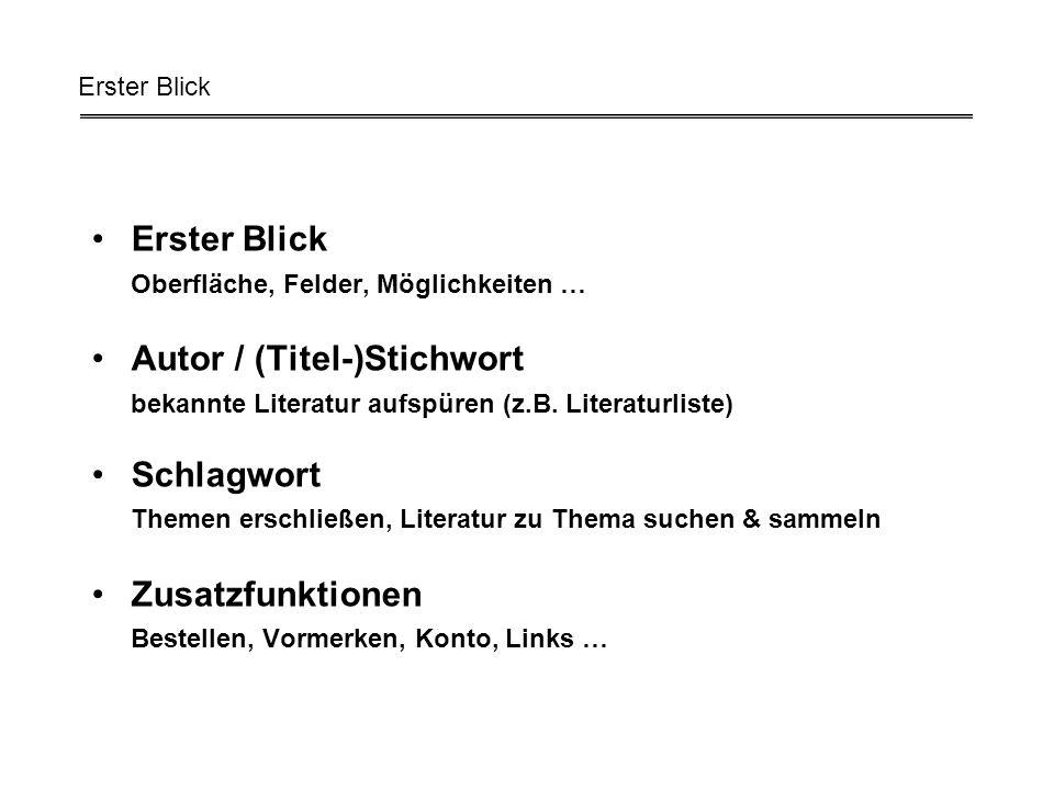 Erster Blick Oberfläche, Felder, Möglichkeiten … Autor / (Titel-)Stichwort bekannte Literatur aufspüren (z.B.