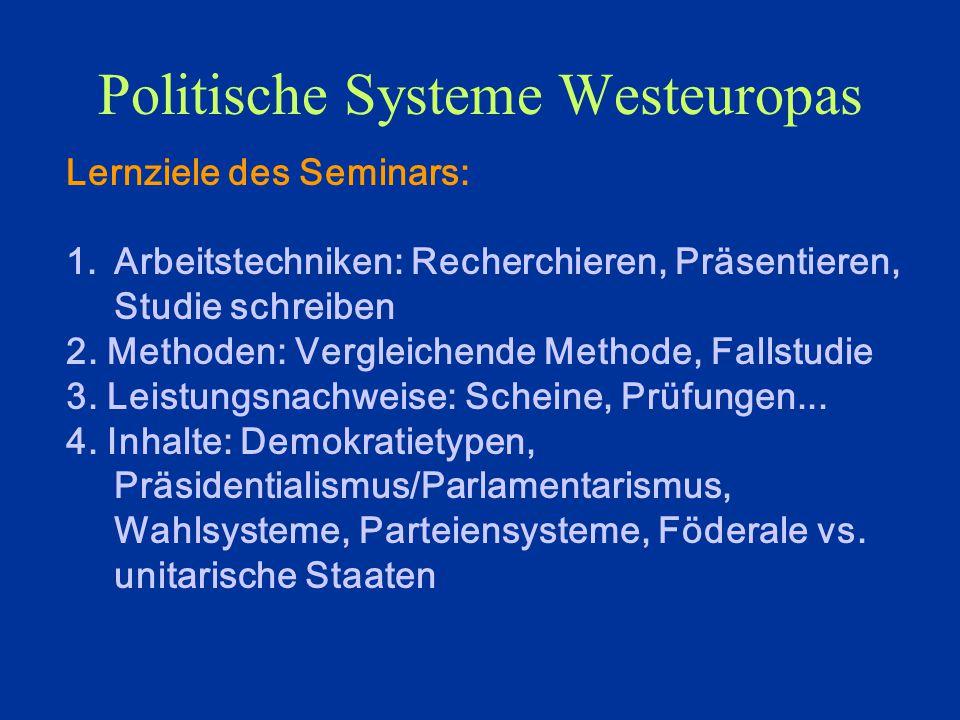 Politische Systeme Westeuropas Lernziele des Seminars: 1.Arbeitstechniken: Recherchieren, Präsentieren, Studie schreiben 2.