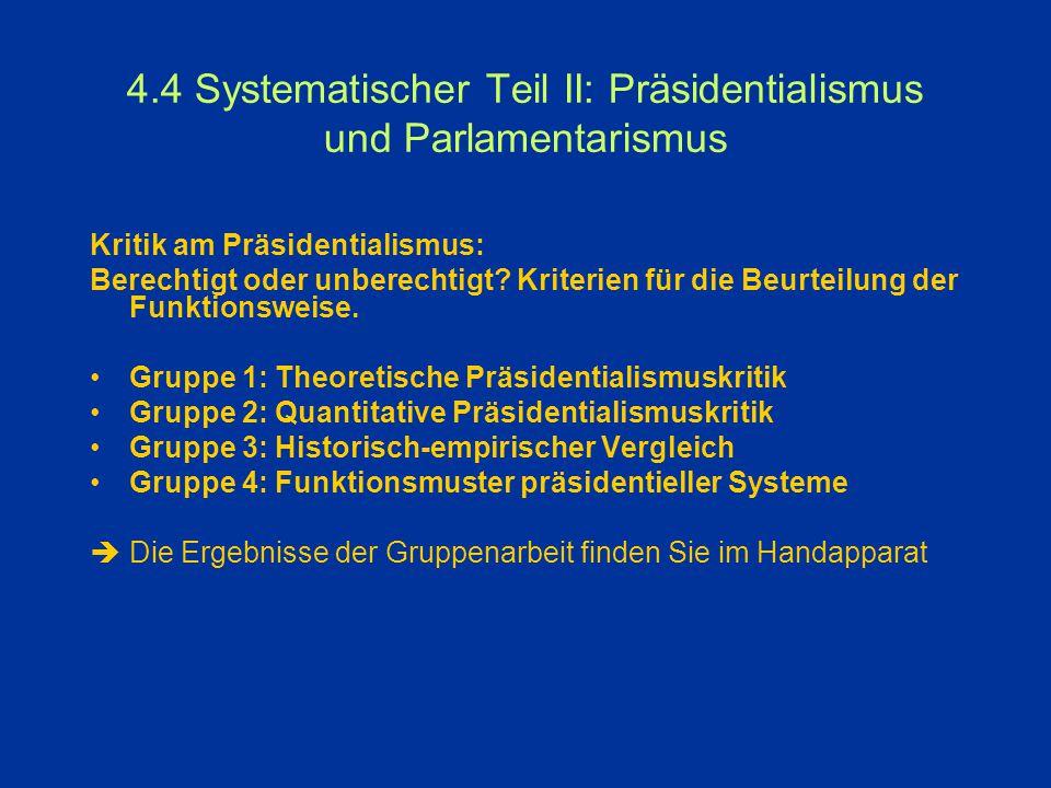 4.4 Präsidentialismus/Parlamentarismus: Unterscheidungskriterien KriteriumParlamentarismusPräsidentialismus Loewenst.Misstrauensvotum+Parlamentsauflö