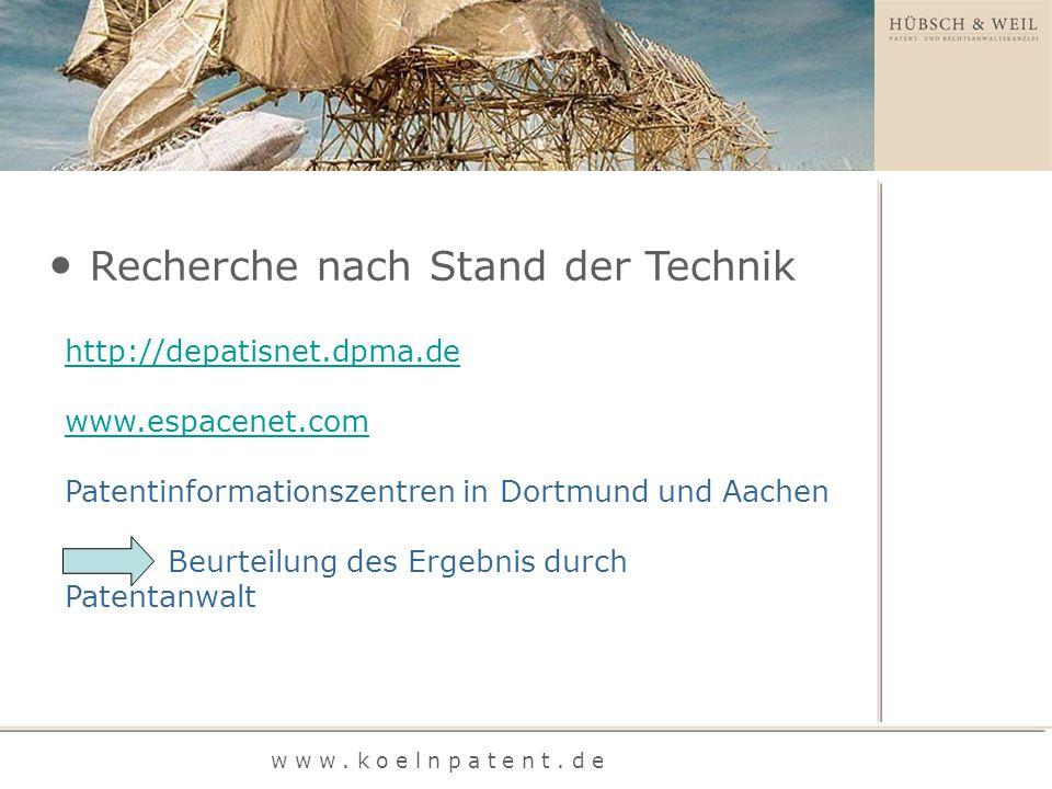 Recherche nach Stand der Technik http://depatisnet.dpma.de www.espacenet.com Patentinformationszentren in Dortmund und Aachen Beurteilung des Ergebnis durch Patentanwalt w w w.