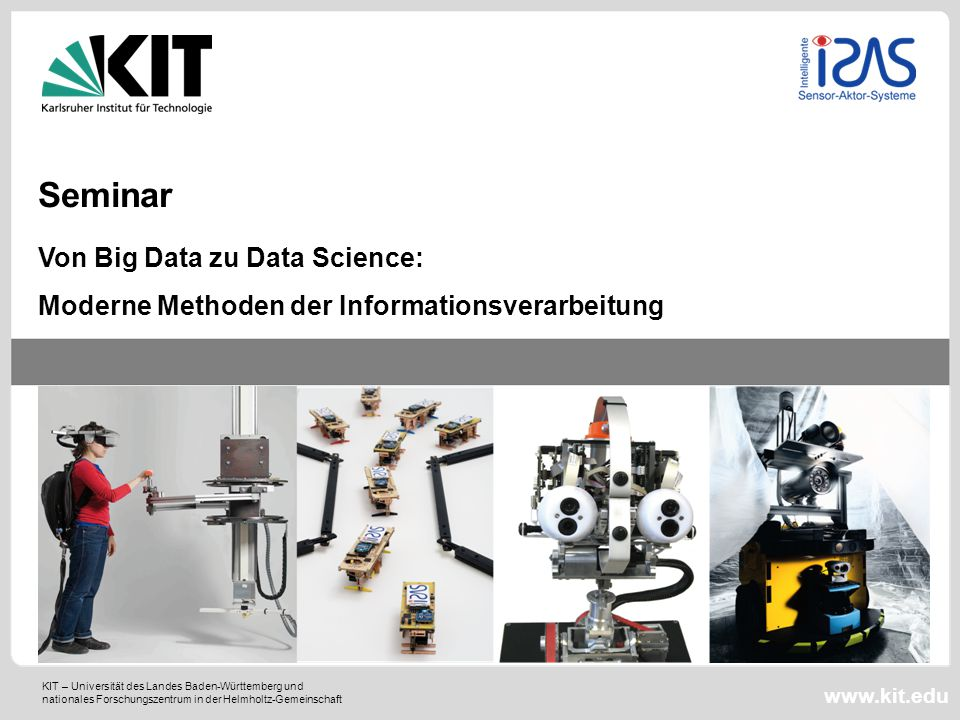 KIT – Universität des Landes Baden-Württemberg und nationales Forschungszentrum in der Helmholtz-Gemeinschaft www.kit.edu Von Big Data zu Data Science