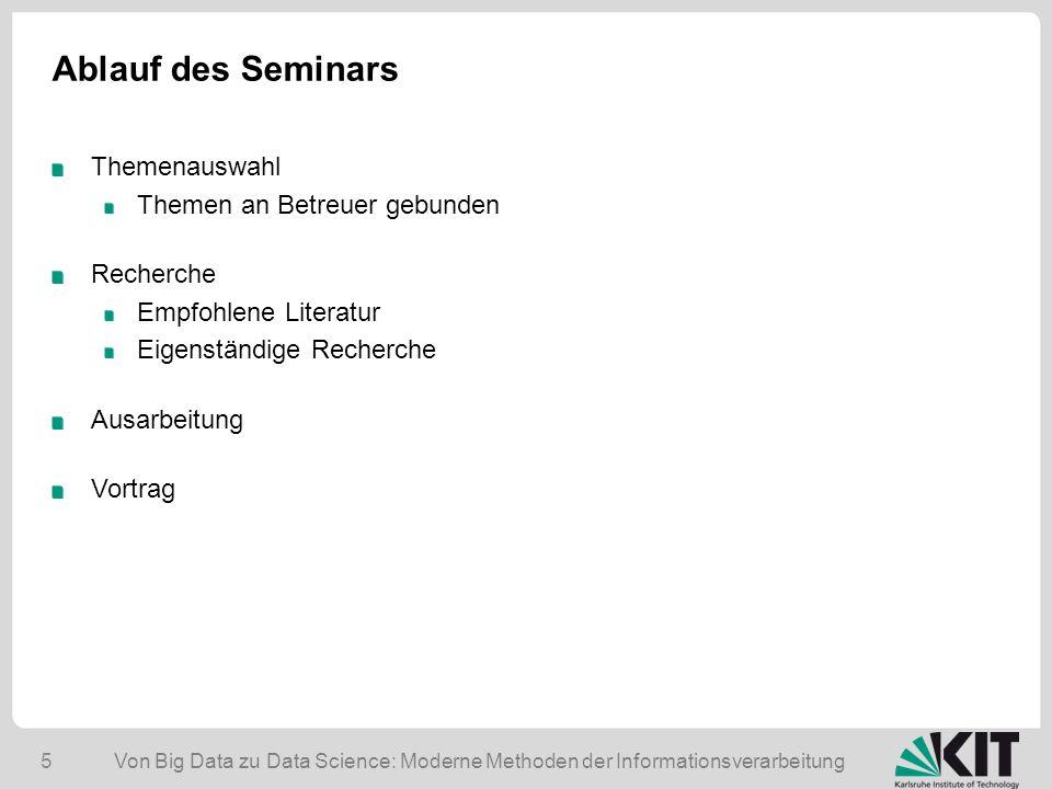 Von Big Data zu Data Science: Moderne Methoden der Informationsverarbeitung 5 Ablauf des Seminars Themenauswahl Themen an Betreuer gebunden Recherche