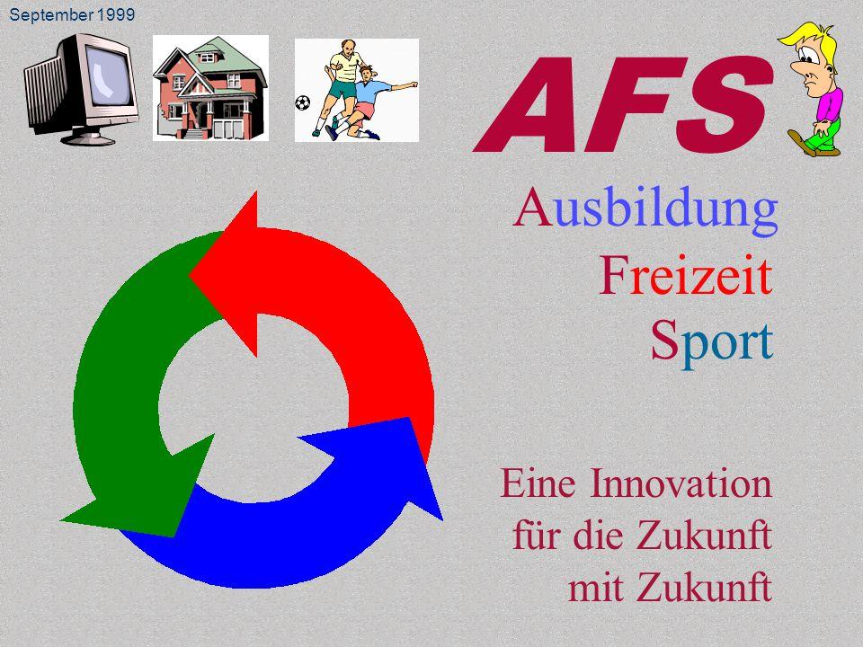 AFS Eine Innovation für die Zukunft mit Zukunft Ausbildung Freizeit Sport September 1999