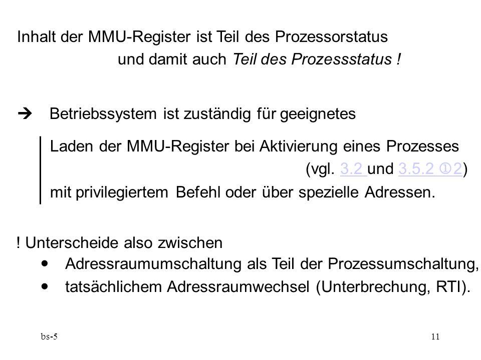 bs-511 Inhalt der MMU-Register ist Teil des Prozessorstatus und damit auch Teil des Prozessstatus !  Betriebssystem ist zuständig für geeignetes Lad