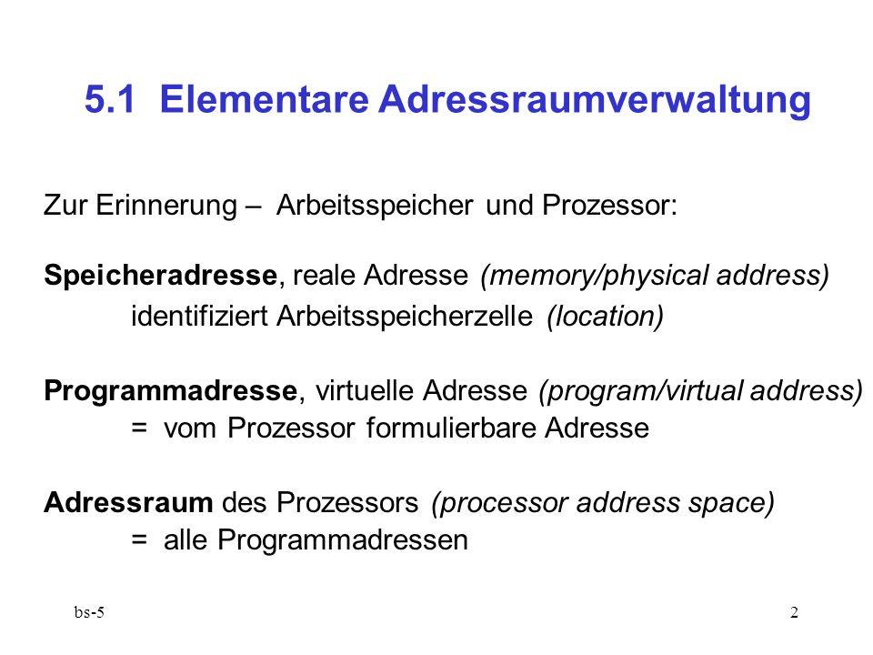 bs-52 5.1 Elementare Adressraumverwaltung Zur Erinnerung – Arbeitsspeicher und Prozessor: Speicheradresse, reale Adresse (memory/physical address) ide