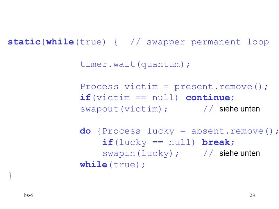 bs-529 static{while(true) { // swapper permanent loop timer.wait(quantum); Process victim = present.remove(); if(victim == null) continue; swapout(vic