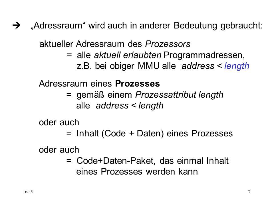 """bs-57  """"Adressraum"""" wird auch in anderer Bedeutung gebraucht: aktueller Adressraum des Prozessors = alle aktuell erlaubten Programmadressen, z.B. be"""