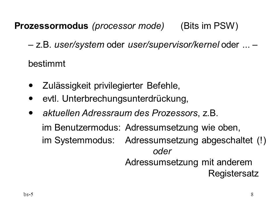 bs-58 Prozessormodus (processor mode) (Bits im PSW) – z.B. user/system oder user/supervisor/kernel oder... – bestimmt  Zulässigkeit privilegierter Be