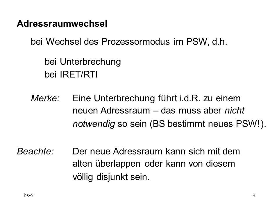 bs-59 Adressraumwechsel bei Wechsel des Prozessormodus im PSW, d.h. bei Unterbrechung bei IRET/RTI Merke: Eine Unterbrechung führt i.d.R. zu einem neu