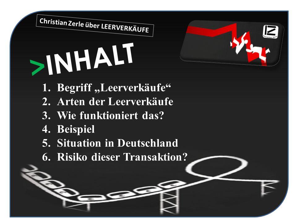 """1.Begriff """"Leerverkäufe"""" 2.Arten der Leerverkäufe 3.Wie funktioniert das? 4.Beispiel 5.Situation in Deutschland 6.Risiko dieser Transaktion? >INHALT C"""
