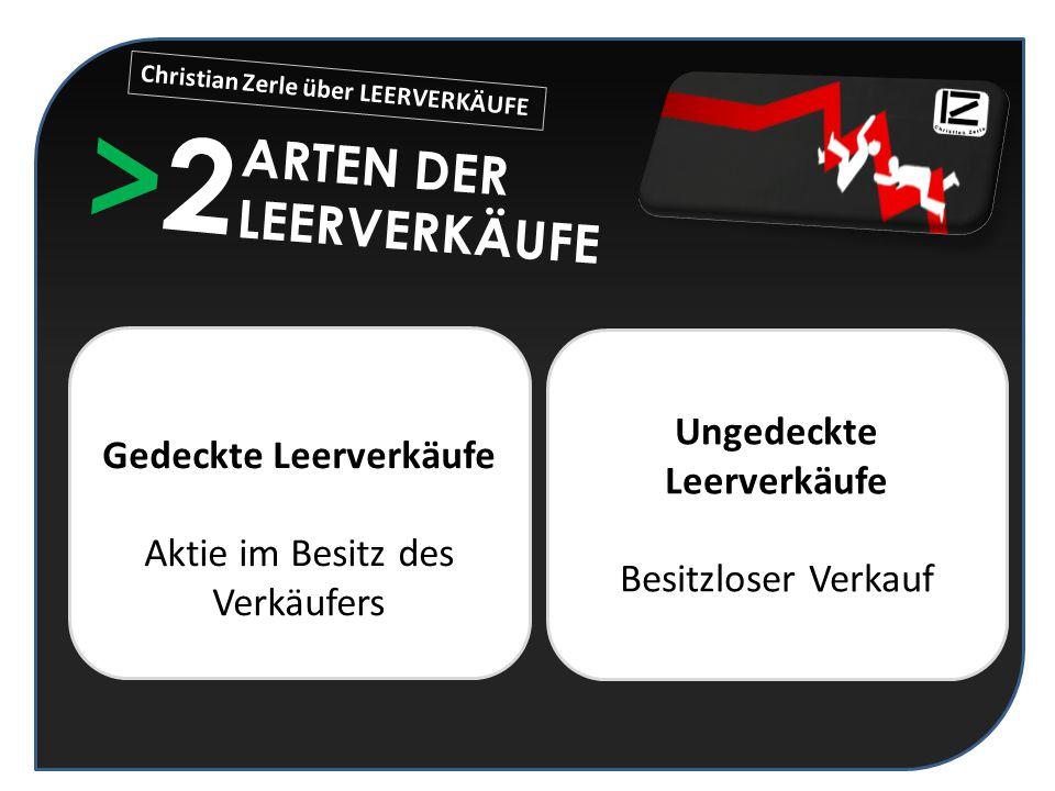 >2>2 ARTEN DER LEERVERKÄUFE Gedeckte Leerverkäufe Aktie im Besitz des Verkäufers Ungedeckte Leerverkäufe Besitzloser Verkauf Christian Zerle über LEER